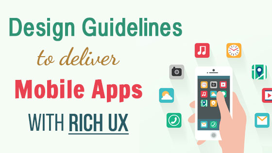 Design Guidelines to Deliver Mobile Apps With Rich UX