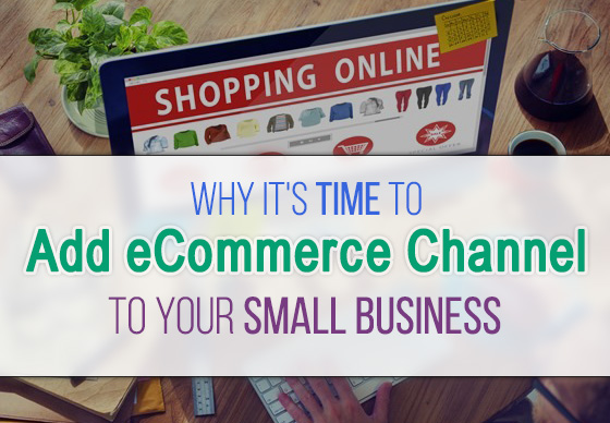Why Its Time to Add eCommerce Channel to Your Small Business