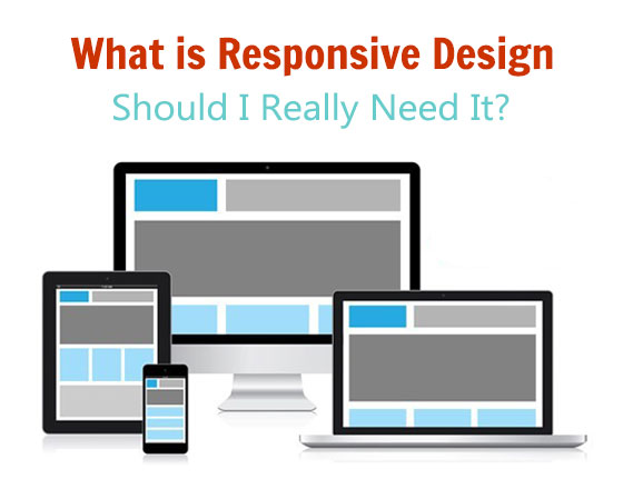 What is Responsive Design and Why Do You Need It?