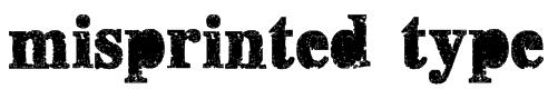 misprinted type Font