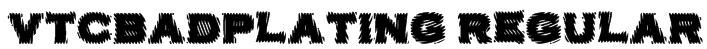 VTCBadPlating Regular Font